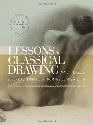 Lessons in Classical Drawing Essential Techniques from Inside the Atelier  2011 edition cover