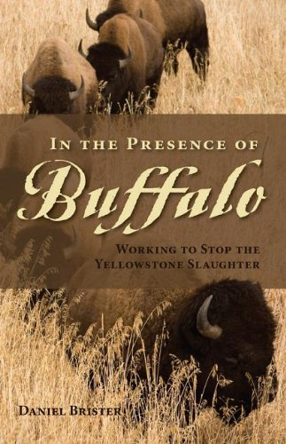 In the Presence of Buffalo Working to Stop the Yellowstone Slaughter  2012 9780871089595 Front Cover