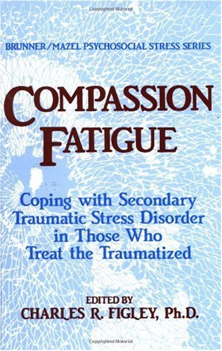 Compassion Fatigue Coping with Secondary Traumatic Stress Disorder in Those Who Treat the Traumatized  1995 edition cover