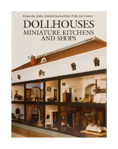 Dollhouses, Miniature Kitchens and Shops From the Abby Aldrich Rockefeller Folk Art Center N/A 9780879351595 Front Cover
