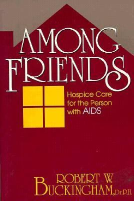 Among Friends Hospice Care for the Person with AIDS N/A 9780879757595 Front Cover