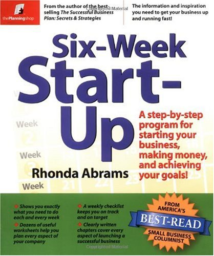 Six-Week Start-up A Step by Step Program for Starting Your Business, Making Money, and Achieving Your Goals!  2004 edition cover