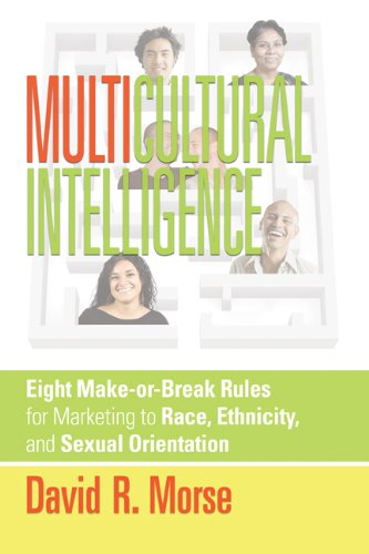 Multicultural Intelligence Eight Make-Or-Break Rules for Marketing to Race, Ethnicity, and Sexual Orientation  2009 9780980174595 Front Cover