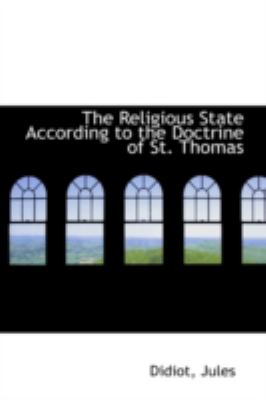 Religious State According to the Doctrine of St Thomas  N/A 9781113175595 Front Cover