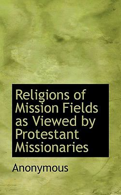 Religions of Mission Fields As Viewed by Protestant Missionaries  N/A 9781116806595 Front Cover