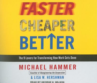 Faster Cheaper Better: The 9 Levers for Transforming How Work Gets Done  2010 9781400118595 Front Cover