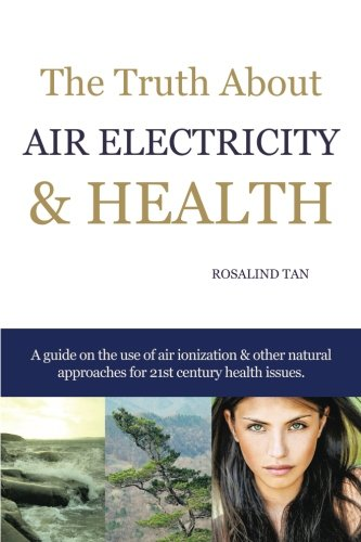 The Truth About Air Electricity & Health: A Guide on the Use of Air Ionization and Other Natural Approaches for 21st Century Health Issues.  2014 9781490700595 Front Cover