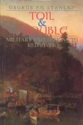 Toil and Trouble Military Expeditions to Red River  1989 9781550020595 Front Cover