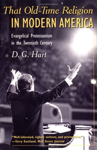 That Old-Time Religion in Modern America Evangelical Protestantism in the Twentieth Century  2002 edition cover