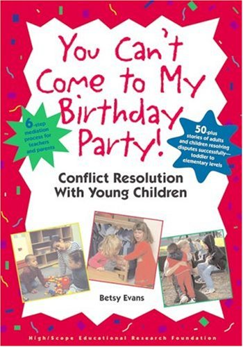 You Can't Come to My Birthday Party! Conflict Resolution with Young Children  2001 edition cover