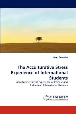 Acculturative Stress Experience of International Students  N/A 9783838388595 Front Cover