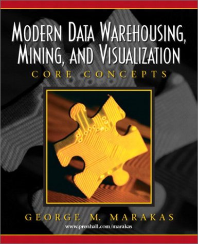 Modern Data Warehousing, Mining, and Visualization Core Concepts  2003 edition cover