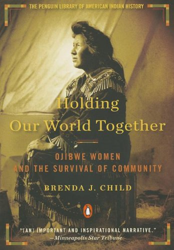 Holding Our World Together Ojibwe Women and the Survival of Community N/A edition cover