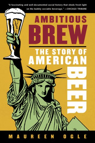 Ambitious Brew The Story of American Beer  2006 9780156033596 Front Cover