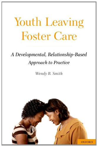 Youth Leaving Foster Care A Developmental, Relationship-Based Approach to Practice 2nd 2011 edition cover