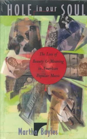 Hole in Our Soul The Loss of Beauty and Meaning in American Popular Music Reprint edition cover