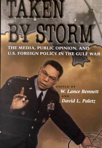 Taken by Storm The Media, Public Opinion, and U. S. Foreign Policy in the Gulf War  1994 (Reprint) edition cover