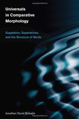 Universals in Comparative Morphology Suppletion, Superlatives, and the Structure of Words  2012 9780262017596 Front Cover