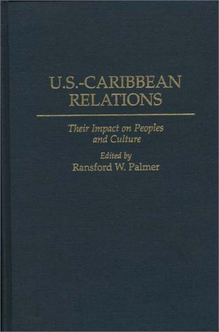 U. S.-Caribbean Relations Their Impact on Peoples and Culture N/A 9780275958596 Front Cover