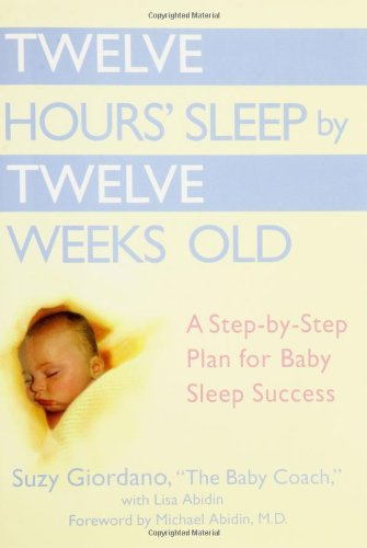 Twelve Hours' Sleep by Twelve Weeks Old A Step-By-Step Plan for Baby Sleep Success  2006 9780525949596 Front Cover