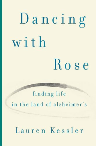 Dancing with Rose Finding Life in the Land of Alzheimer's  2007 edition cover