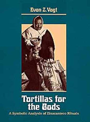 Tortillas for the Gods A Symbolic Analysis of Zinacanteco Rituals  1993 edition cover