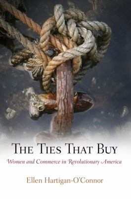 Ties That Buy Women and Commerce in Revolutionary America  2009 edition cover