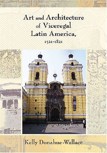 Art and Architecture of Viceregal Latin America, 1521-1821   2008 9780826334596 Front Cover