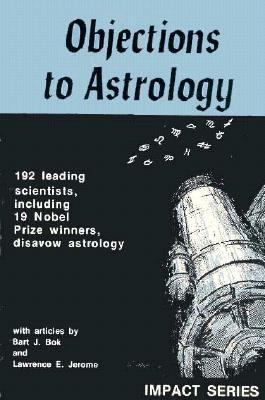 Objections to Astrology 192 Leading Scientists, Including 19 Nobel Prize Winners, Disavow Astrology N/A 9780879750596 Front Cover