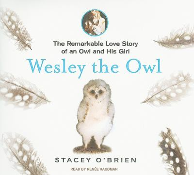 Wesley the Owl: The Remarkable Love Story of an Owl and His Girl, Library Edition  2008 9781400140596 Front Cover
