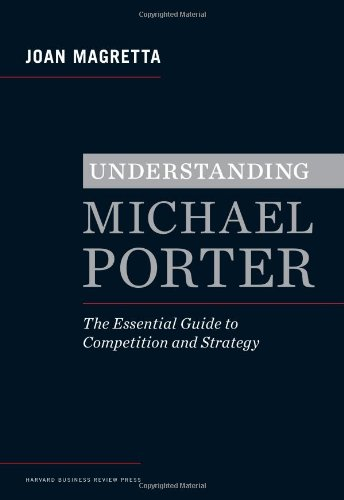 Understanding Michael Porter The Essential Guide to Competition and Strategy  2011 edition cover