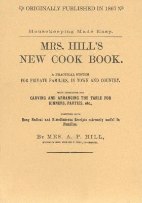 Mrs. Hill's New Cook Book A Practical System for Private Families, in Town and Country N/A 9781557095596 Front Cover