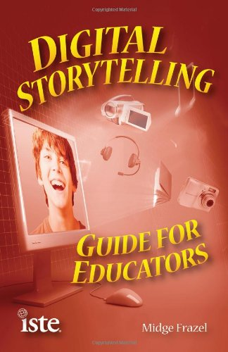 Digital Storytelling Guide for Educators   2009 edition cover