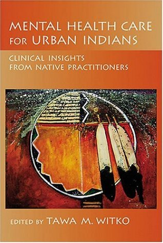 Mental Health Care for Urban Indians Clinical Insights from Native Practitioners  2006 edition cover