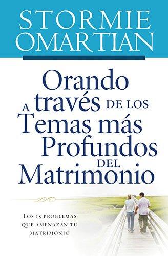 Orando a Trav�s de Los Temas M�s Profundos Del Matrimonio Los 15 problemas que amenazan tu Matrimonio  2008 9781602551596 Front Cover
