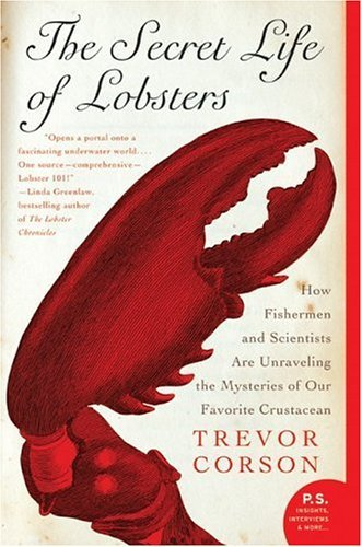 Secret Life of Lobsters How Fishermen and Scientists Are Unraveling the Mysteries of Our Favorite Crustacean  2004 edition cover