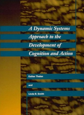 Dynamic Systems Approach to the Development of Cognition and Action   1996 (Reprint) edition cover