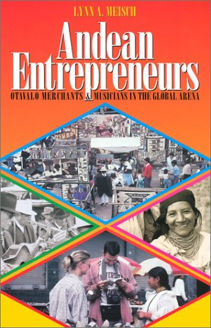 Andean Entrepreneurs Otavalo Merchants and Musicians in the Global Arena  2002 edition cover