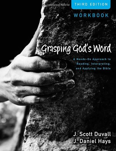 Grasping God's Word Workbook A Hands-On Approach to Reading, Interpreting, and Applying the Bible 3rd 9780310492597 Front Cover