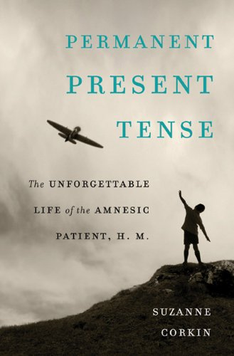 Permanent Present Tense The Unforgettable Life of the Amnesic Patient, H. M.  2013 edition cover