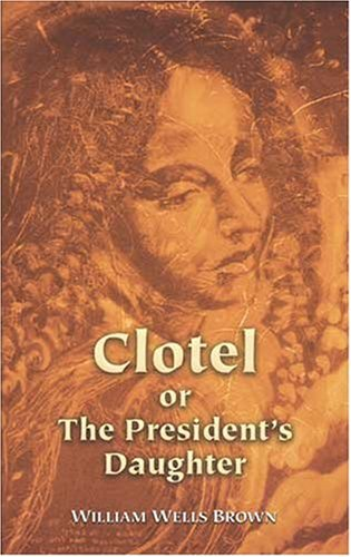 Clotel or the President's Daughter   2004 (Unabridged) 9780486438597 Front Cover