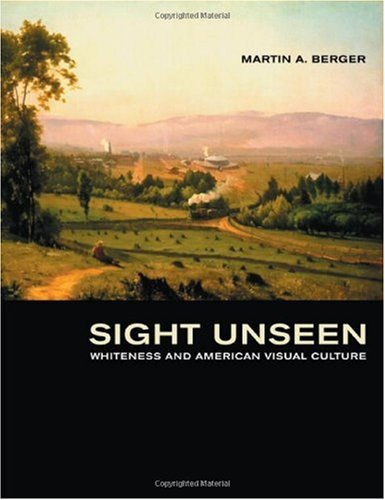 Sight Unseen Whiteness and American Visual Culture  2005 edition cover