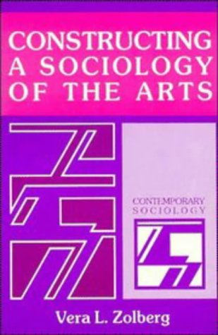 Constructing a Sociology of the Arts   1990 9780521359597 Front Cover