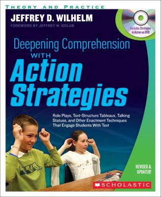 Deepening Comprehension with Action Strategies Role Plays, Text-Structure Tableaux, Talking Statues, and Other Enactment Techniques That Engage Students with Text N/A edition cover