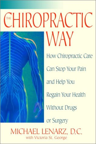 Chiropractic Way How Chiropractic Care Can Stop Your Pain and Help You Regain Your Health Without Drugs or Surgery  2003 9780553381597 Front Cover