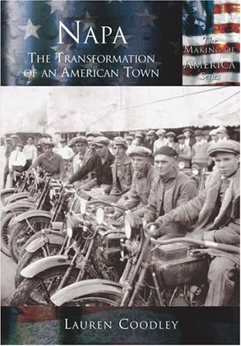 Napa, California : The Transformation of an American Town 1st 2004 9780738524597 Front Cover