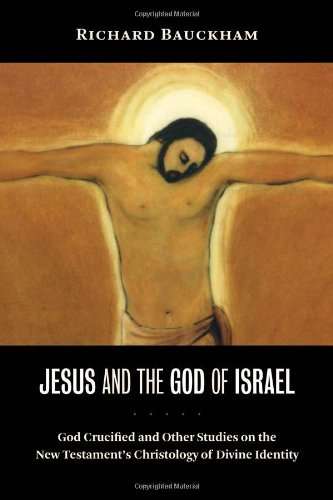 Jesus and the God of Israel God Crucified and Other Studies on the New Testament's Christology of Divine Identity  2009 9780802845597 Front Cover