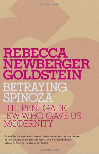 Betraying Spinoza The Renegade Jew Who Gave Us Modernity N/A edition cover