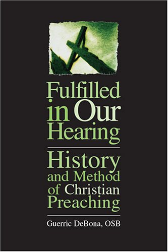 Fulfilled in Our Hearing : History and Method of Christian Preaching 1st 2005 edition cover