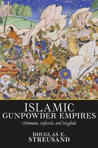 Islamic Gunpowder Empires Ottomans, Safavids, and Mughals  2010 (Revised) edition cover